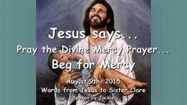 2015-08-09 - Jesus says-Pray the Divine Mercy Prayer-Beg for Mercy-LoveLetter from Jesus