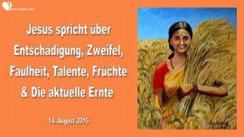2015-08-14 - Entschaedigung-Zweifel-Faulheit-Talente-Fruechte-Aktuelle Ernte-Liebesbrief von Jesus
