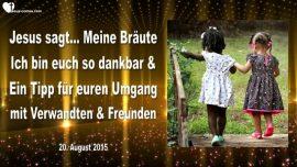 2015-08-20 - Braut Christi-Ich bin dir dankbar-Tipp fuer Umgang mit Verwandten-Regierungen der Welt-Liebesbrief von Jesus