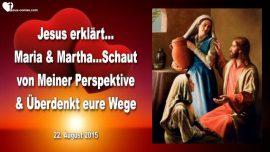 2015-08-22 - Martha und Maria-Aus der Perspektive von Jesus-Wege uberdenken-Liebesbrief von Jesus.