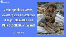 2015-08-26 - Das System missbrauchen-Die Armen sind Mein Geschenk an die Welt-Liebesbrief von Jesus