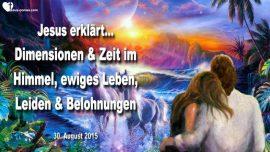 2015-08-30 - Dimensionen Zeit im Himmel-Ewig leben-Leiden-Belohnungen-Abendmahl-Liebesbrief von Jesus
