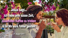 2015-08-31 - Kaffee trinken mit Jesus-Susse Zeit-Fehler gestehen-Ablenkungen-Liebesbrief von Jesus Christus