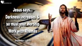2015-09-01 - Darkness increases-More Time in Worship-Rhema Word from Jesus Christ Love Letter
