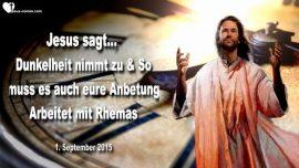 2015-09-01 - Dunkelheit nimmt zu-Mehr Zeit in Anbetung-Rhema Wort von Jesus Christus Liebesbrief
