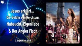 2015-09-03 - Verlockungen-Gefahr von Reichtum-Habsucht-Eigenliebe-Anglerfisch-Liebesbrief von Jesus