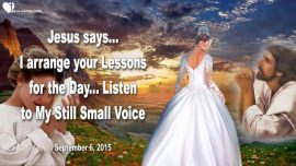 2015-09-06 - Jesus arranges Lessons for the Day-Listen to My still small Voice-School System-Charity-Love Letter from Jesus