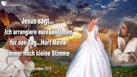 2015-09-06 - Jesus arrangiert Lektionen für den Tag-Hort Meine immer noch kleine Stimme-Schulsystem-Liebesbrief von Jesus