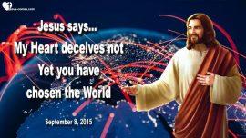 2015-09-08 - Heart of Jesus deceives not-Choose the World-News-Prognostications-Love Letter from Jesus