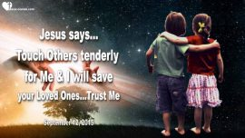 2015-09-12 - Tenderly Touch Others for Jesus-Jesus saves families and household-Love Letter from Jesus