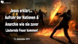 2015-09-13 - Aufruhr der Nationen-Anarchie-Tratsch-Lauternde Feuer der Lauterung-Liebesbrief von Jesus