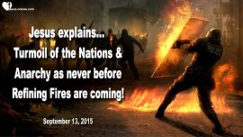 2015-09-13 - Turmoil of the Nations-Anarchy-Gossip-Refining Fires of Purification-Love Letter from Jesus