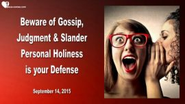 2015-09-14 - Beware of Gossip-Judgment-Slander-Personal Holiness is your Defense-Love Letter from Jesus
