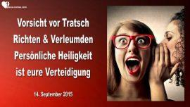 2015-09-14 - Vorsicht vor Tratsch-Richten-Verleumdung-Persoenliche Heiligkeit ist eure Verteidigung-Liebesbrief von Jesus