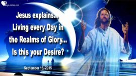2015-09-16 - Living in the Realms of Heaven-Self-denial-Humility-Heart's Desire-Love Letter from Jesus Christ