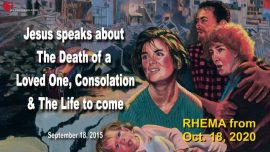 2015-09-18 - Death of a Loved One-Consolation-coming Life to come-Love Letter from Jesus Rhema