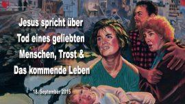 2015-09-18 - Tod eines geliebten Menschen-Trost-Das kommende Leben-Tod des Leibes-Liebesbrief von Jesus