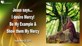 2015-09-20 - I desire Mercy-Be My Example-Mercy of God-Mercy of Jesus-Love Letter from Jesus