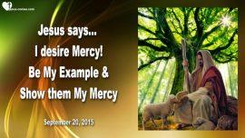 2015-09-20 - I desire Mercy-Be My Example-Mercy of God-Mercy of Jesus-Love Letter from Jesus