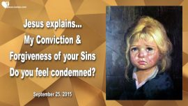 2015-09-25 - Condemnation versus Conviction-Spirit of God versus Satan-Forgiveness of Sins-Love Letter from Jesus