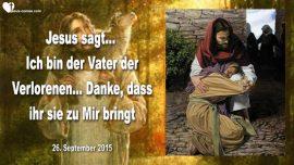 2015-09-26 - Gott Jesus Jehova-Ich bin der Vater der Verlorenen-Danke dass ihr sie zu Mir bringt-Liebesbrief von Jesus