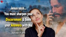 2015-09-27 - Sharpen your Discernment-Seek Answers with God-Pride-Jealousy-Love Letter from Jesus Christ 1