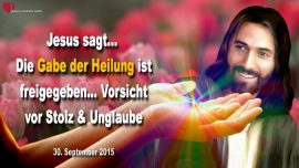 2015-09-30 - Die Gabe der Heilung ist freigegeben-Vorsicht vor Stolz-Unglaube-Abwehr-Liebesbrief von Jesus