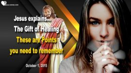 2015-10-01 - The Gift of Healing-Important Points to remember-Love Letter from Jesus Christ
