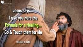 2015-10-02 - Formula for a Healing-Go and touch Others for Me-Love Letter from Jesus Christ