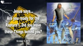 2015-10-05 - Ready for the Rapture-Who will be raptured-Break with Sin-Sex before Marriage-Love Letter from Jesus