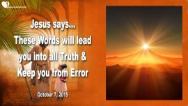 2015-10-07 - These Words will lead you into all Truth and keep you from Error-Love Letter from Jesus