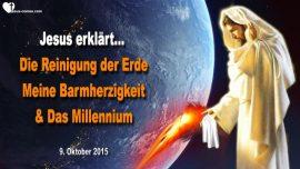 2015-10-09 - Reinigung der Erde-Grosse Trubsal-Barmherzigkeit Gottes-Millennium-Friedensreich-Liebesbrief von Jesus