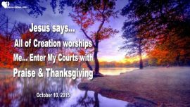 2015-10-10 - All of Creation worships Jesus-Enter the Courts of Heaven with Praise and Thanksgiving-Love Letter from Jesus