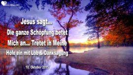2015-10-10 - Die ganze Schopfung betet Jesus an-Durch die Tore des Himmels eintreten mit Lob Danksagung-Liebesbrief von Jesus