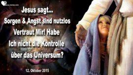 2015-10-12 - Waffe gegen Sorgen und Angst-Vertrauen in Jesus-Kontrolle Universum-Liebesbrief von Jesus