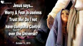 2015-10-12 - Weapon against Anxiety-Worry-Fear-Trust in Jesus-Control the Universe-Love Letter from Jesus