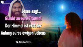 2015-10-14 - Liebesbrief von Jesus Christus-An Traume glauben-Der Himmel ist erst der Anfang-Ewiges Leben