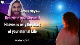 2015-10-14 - Love Letter from Jesus Christ-Believe in your Dreams-Heaven is only the Beginning-Eternal Life