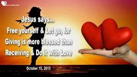 2015-10-15 - Break free-Let go-Giving is more blessed than receiving-Doing things with Love-Love Letter from Jesus