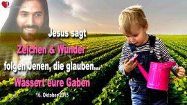 2015-10-16 - Pflegt eure Gaben-Zeichen und Wunder folgen Jenen die glauben-Heilung-Liebesbrief von Jesus