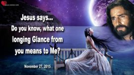 2015-11-27 - Jesus loves you me-A longing Glance from the Bride of Christ-Love Letter from Jesus