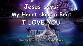 2015-11-27 - Jesus says - My Heart skips a Beat - I love you