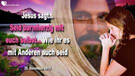 2015-11-28 - Barmherzig mit sich selbst-Barmherzig mit Anderen-Selbsthass-Liebesbrief von Jesus Christus