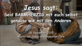 2015-11-28 - Jesus sagt - Seid Barmherzig mit euch selbst genauso wie mit den Anderen