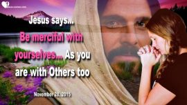 2015-11-28 - Merciful with oneself-merciful with Others-Self-Hate-Mercy-Love Letter from Jesus Christ