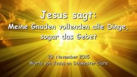 2015-11-29 - Jesus sagt - Meine Gnaden vollenden alle Dinge - sogar das Gebet