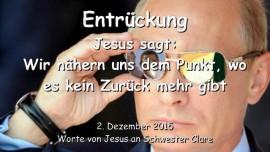 2015-12-02 - Entrueckung - Jesus sagt - Wir naehern uns dem Punkt wo e kein Zurueck mehr gibt