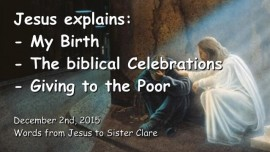 2015-12-02 - Jesus explains - My Birth - The Biblical Celebrations - Giving to the Poor