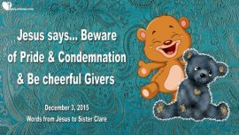 2015-12-03 - Beware of Pride and Condemnation-Cheerful Givers-Obama-ISIS-Syria-Love Letter from Jesus