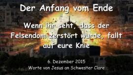 2015-12-06 - JESUS SAGT - Der Anfang vom Ende - Wenn der Felsendom zerstoert ist - fallt auf eure Knie
